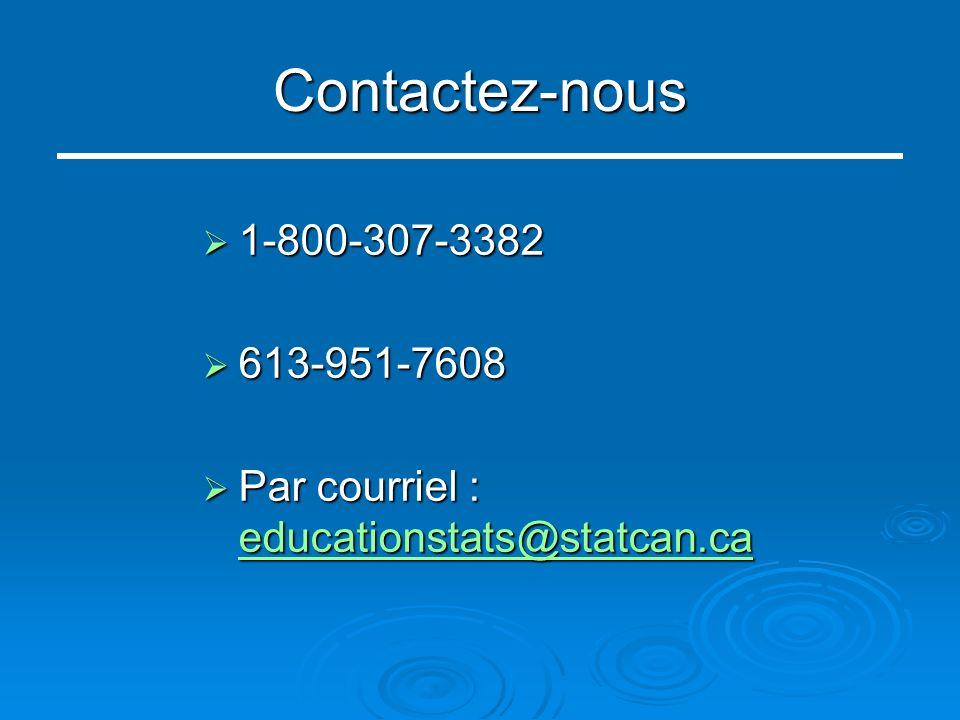 Contactez-nous 1-800-307-3382 1-800-307-3382 613-951-7608 613-951-7608 Par courriel : educationstats@statcan.ca Par courriel : educationstats@statcan.ca educationstats@statcan.ca