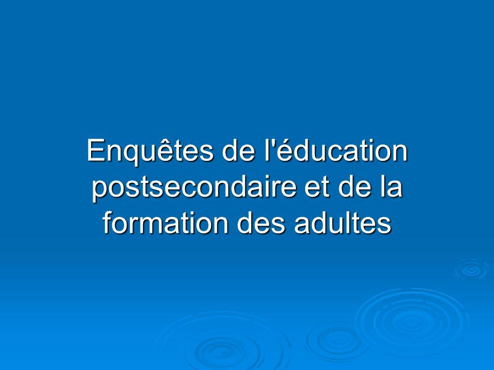 Enquêtes de l éducation postsecondaire et de la formation des adultes