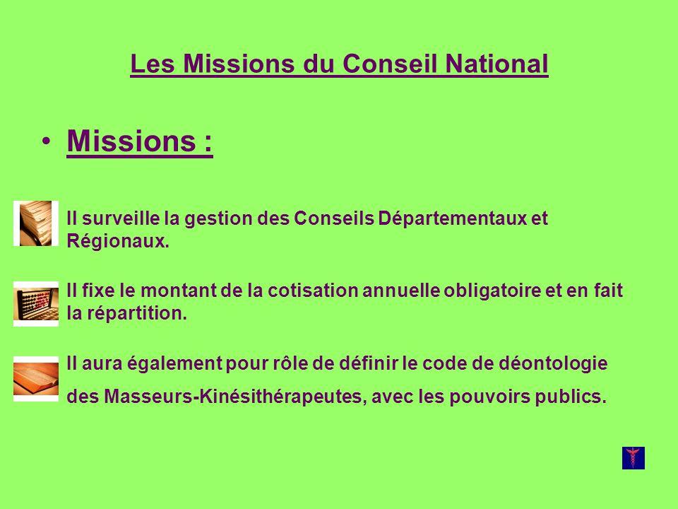 Les Missions du Conseil National Missions : Il surveille la gestion des Conseils Départementaux et Régionaux. Il fixe le montant de la cotisation annu