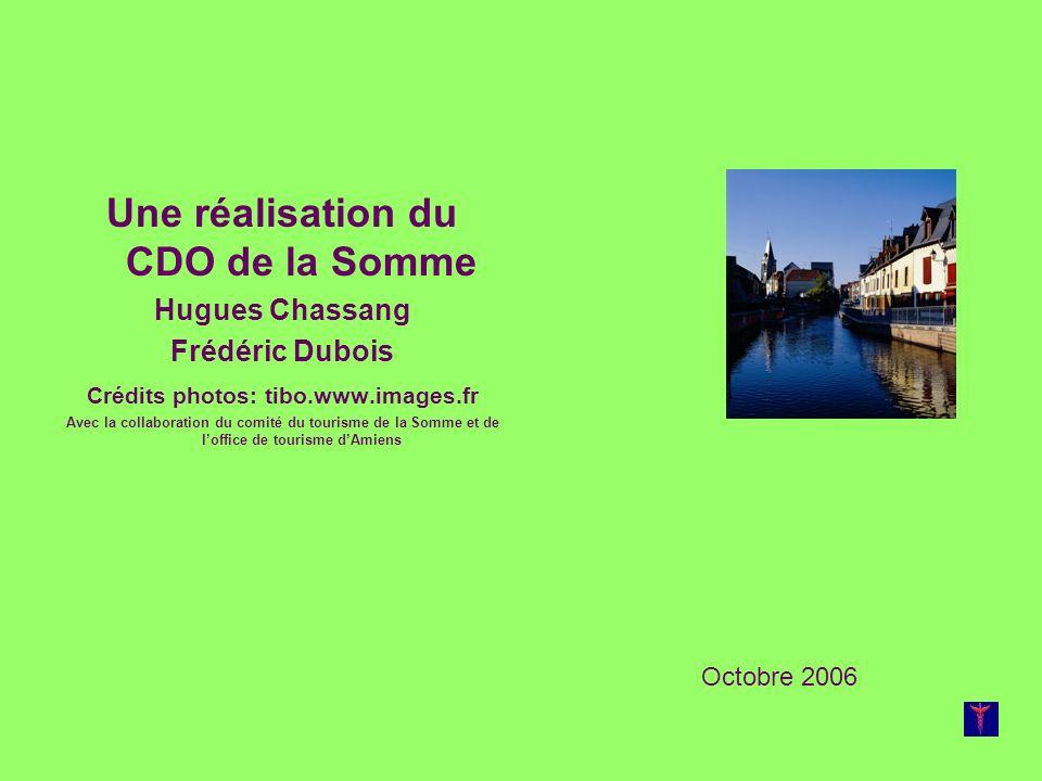 Une réalisation du CDO de la Somme Hugues Chassang Frédéric Dubois Crédits photos: tibo.www.images.fr Avec la collaboration du comité du tourisme de la Somme et de loffice de tourisme dAmiens Octobre 2006