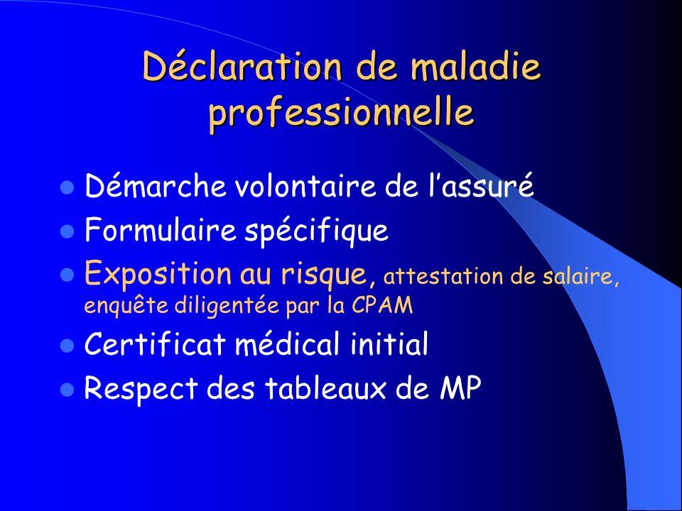 Déclaration de maladie professionnelle Démarche volontaire de lassuré Formulaire spécifique Exposition au risque, attestation de salaire, enquête dili