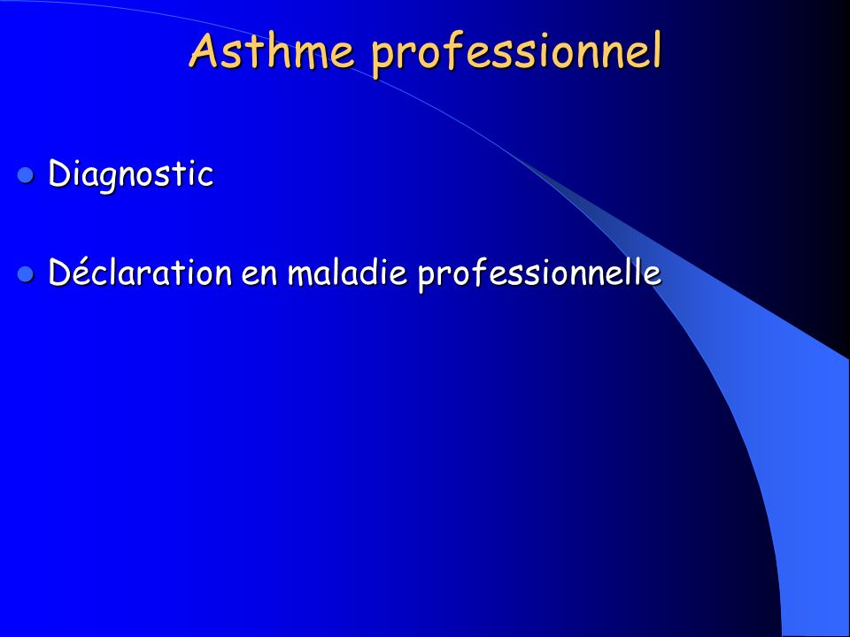 Asthme professionnel Diagnostic Diagnostic Déclaration en maladie professionnelle Déclaration en maladie professionnelle Prévention : je ne suis pas médecin du travail … Prévention : je ne suis pas médecin du travail …