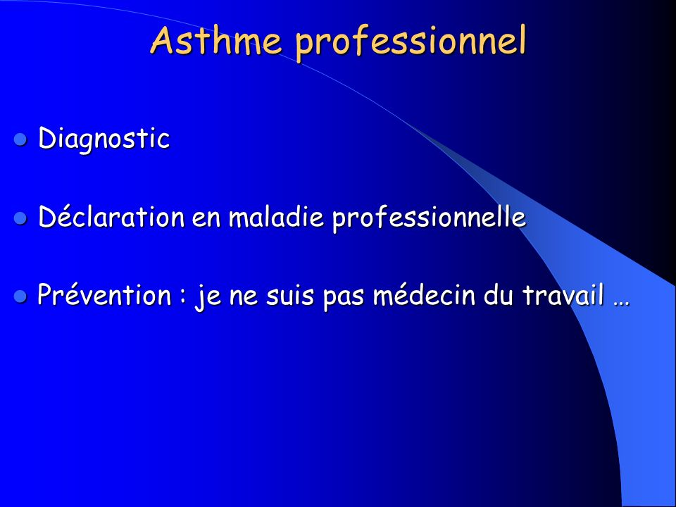 Asthme professionnel Diagnostic Diagnostic Déclaration en maladie professionnelle Déclaration en maladie professionnelle Prévention : je ne suis pas m