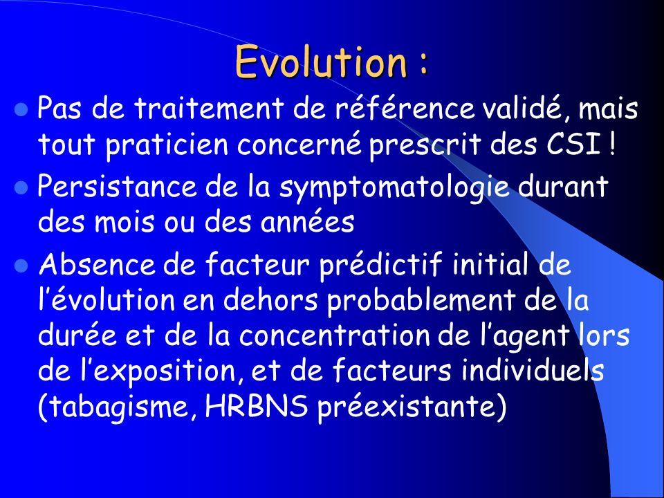 Evolution : Pas de traitement de référence validé, mais tout praticien concerné prescrit des CSI ! Persistance de la symptomatologie durant des mois o