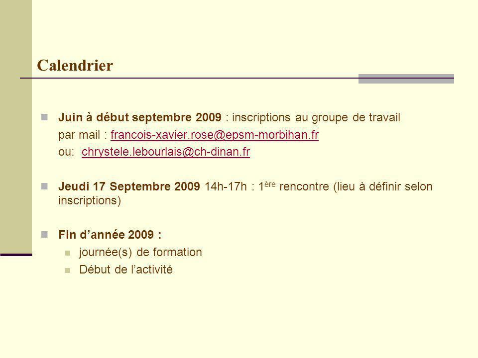 Calendrier Juin à début septembre 2009 : inscriptions au groupe de travail par mail : francois-xavier.rose@epsm-morbihan.frfrancois-xavier.rose@epsm-morbihan.fr ou: chrystele.lebourlais@ch-dinan.frchrystele.lebourlais@ch-dinan.fr Jeudi 17 Septembre 2009 14h-17h : 1 ère rencontre (lieu à définir selon inscriptions) Fin dannée 2009 : journée(s) de formation Début de lactivité