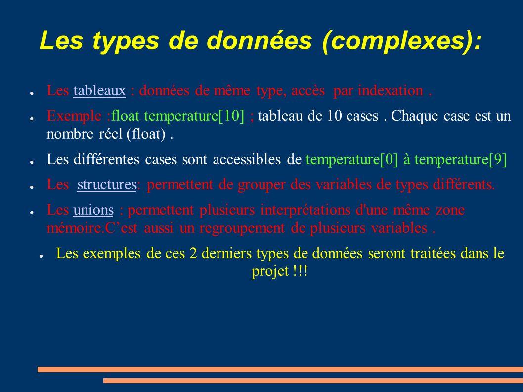Les types de données (complexes): Les tableaux : données de même type, accès par indexation.tableaux Exemple :float temperature[10] ; tableau de 10 ca