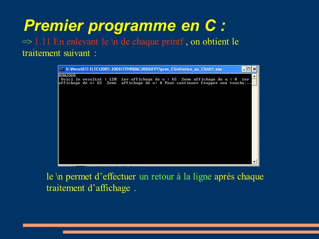 Premier programme en C : => 1.11 En enlevant le \n de chaque printf, on obtient le traitement suivant : le \n permet deffectuer un retour à la ligne a