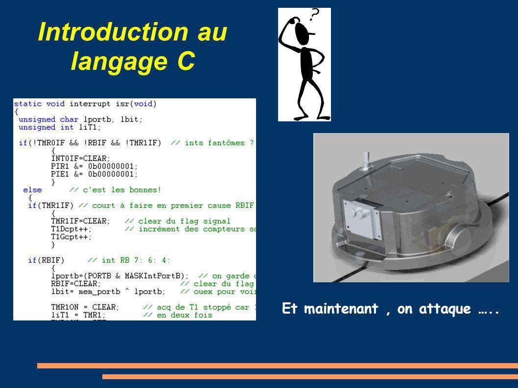 Introduction au langage C Et maintenant, on attaque …..