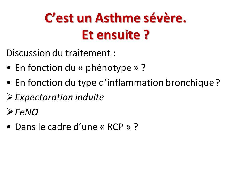 Cest un Asthme sévère. Et ensuite ? Discussion du traitement : En fonction du « phénotype » ? En fonction du type dinflammation bronchique ? Expectora