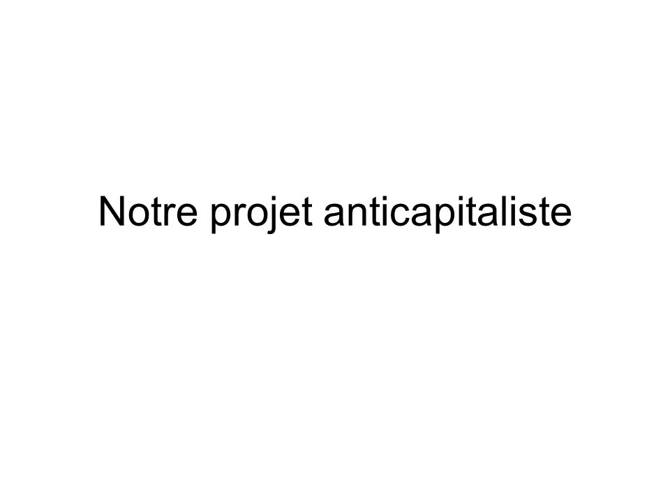 Notre projet anticapitaliste