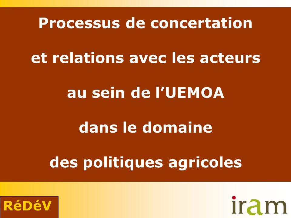 RéDéV Processus de concertation et relations avec les acteurs au sein de lUEMOA dans le domaine des politiques agricoles