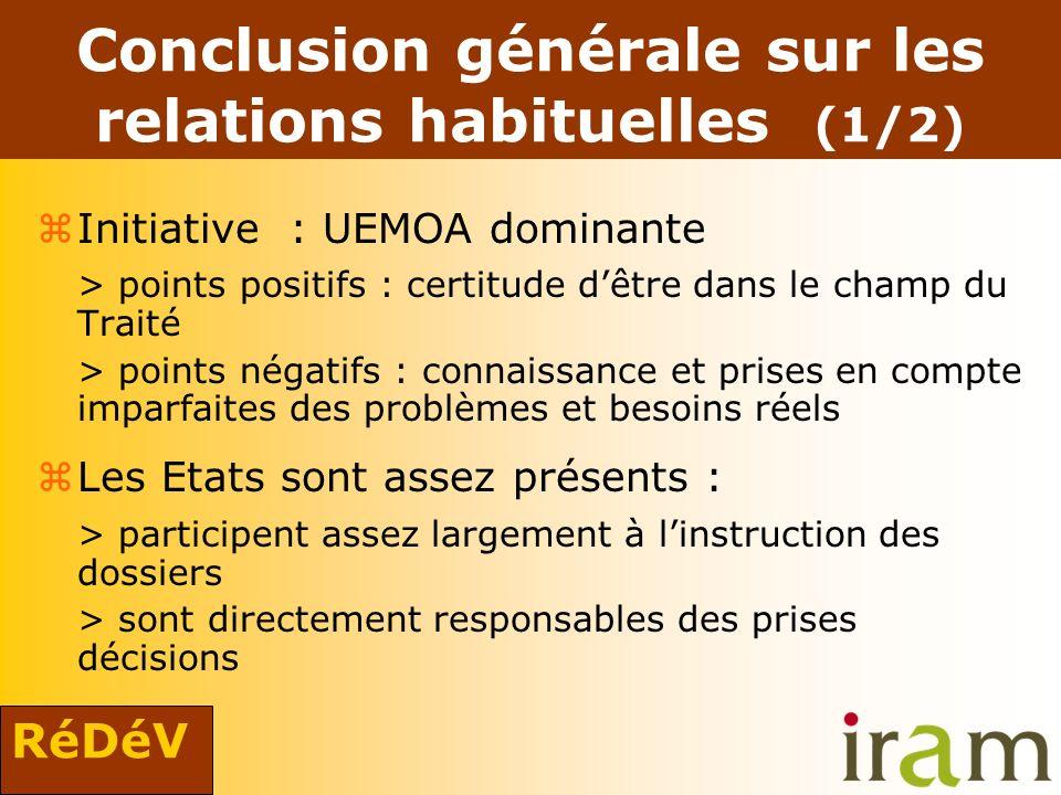 RéDéV Conclusion générale sur les relations habituelles (1/2) zInitiative : UEMOA dominante > points positifs : certitude dêtre dans le champ du Trait