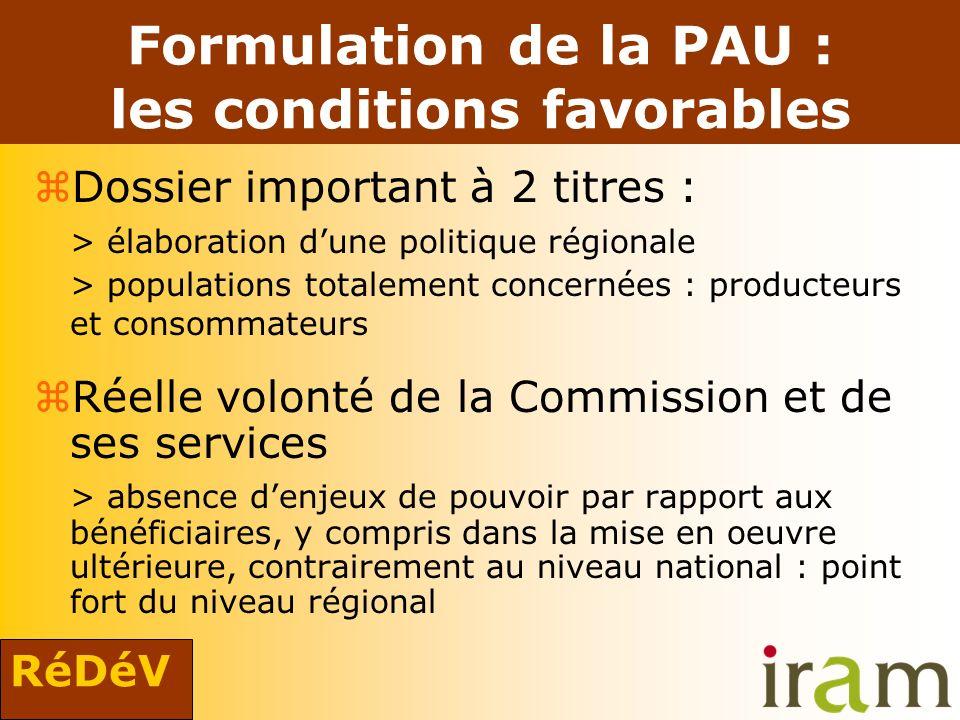 RéDéV Formulation de la PAU : les conditions favorables zDossier important à 2 titres : > élaboration dune politique régionale > populations totalemen