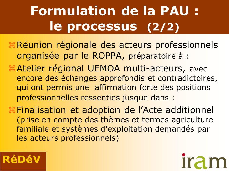 RéDéV Formulation de la PAU : le processus (2/2) zRéunion régionale des acteurs professionnels organisée par le ROPPA, préparatoire à : zAtelier régio