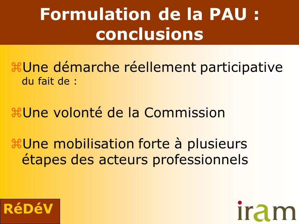 RéDéV Formulation de la PAU : conclusions zUne démarche réellement participative du fait de : zUne volonté de la Commission zUne mobilisation forte à plusieurs étapes des acteurs professionnels