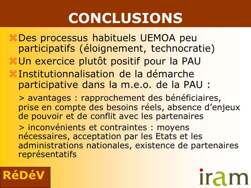 RéDéV CONCLUSIONS zDes processus habituels UEMOA peu participatifs (éloignement, technocratie) zUn exercice plutôt positif pour la PAU zInstitutionnal