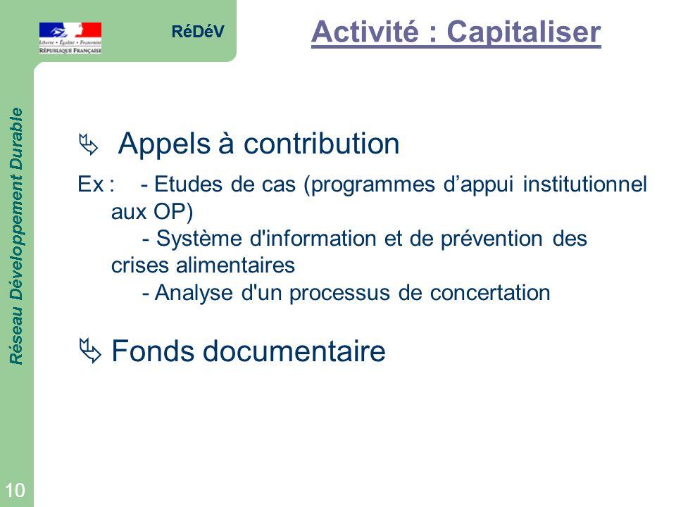 RéDéV Réseau Développement Durable 10 RéDéV Réseau Développement Durable 10 Activité : Capitaliser Appels à contribution Ex : - Etudes de cas (program
