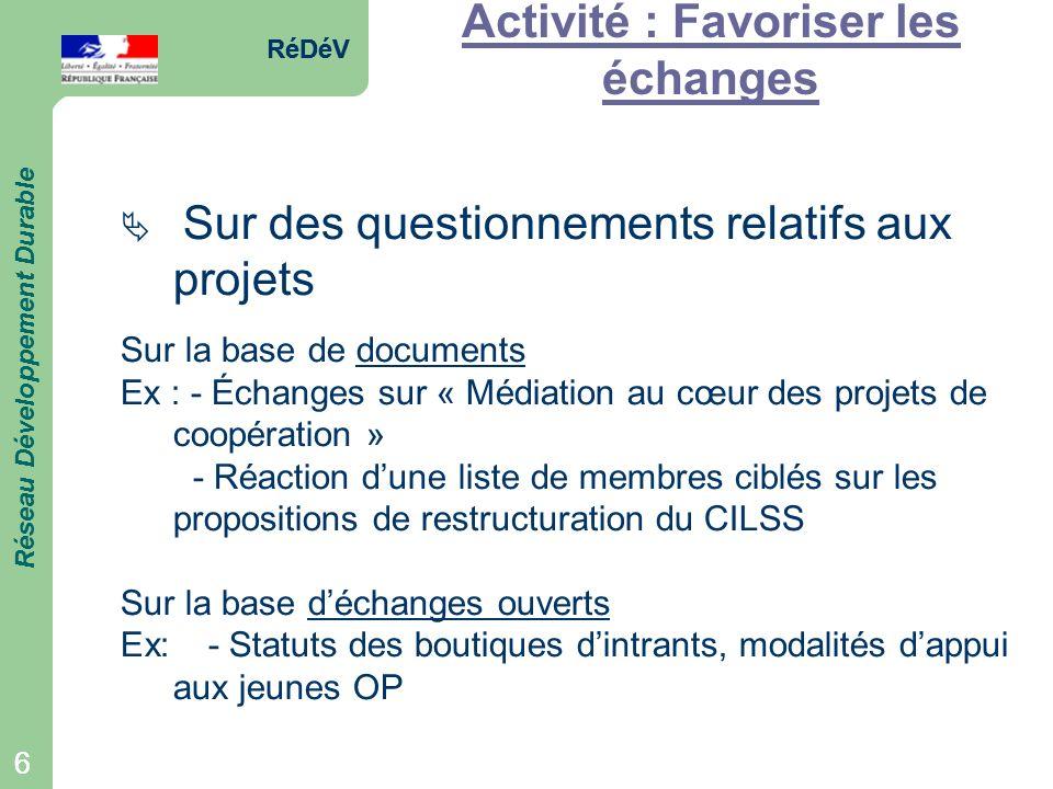 RéDéV Réseau Développement Durable 6 RéDéV Réseau Développement Durable 6 Activité : Favoriser les échanges Sur des questionnements relatifs aux proje