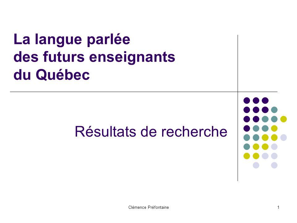 Clémence Préfontaine1 La langue parlée des futurs enseignants du Québec Résultats de recherche