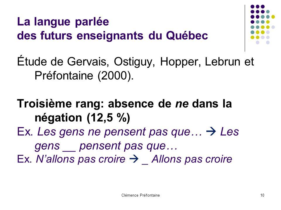 Clémence Préfontaine10 La langue parlée des futurs enseignants du Québec Étude de Gervais, Ostiguy, Hopper, Lebrun et Préfontaine (2000). Troisième ra