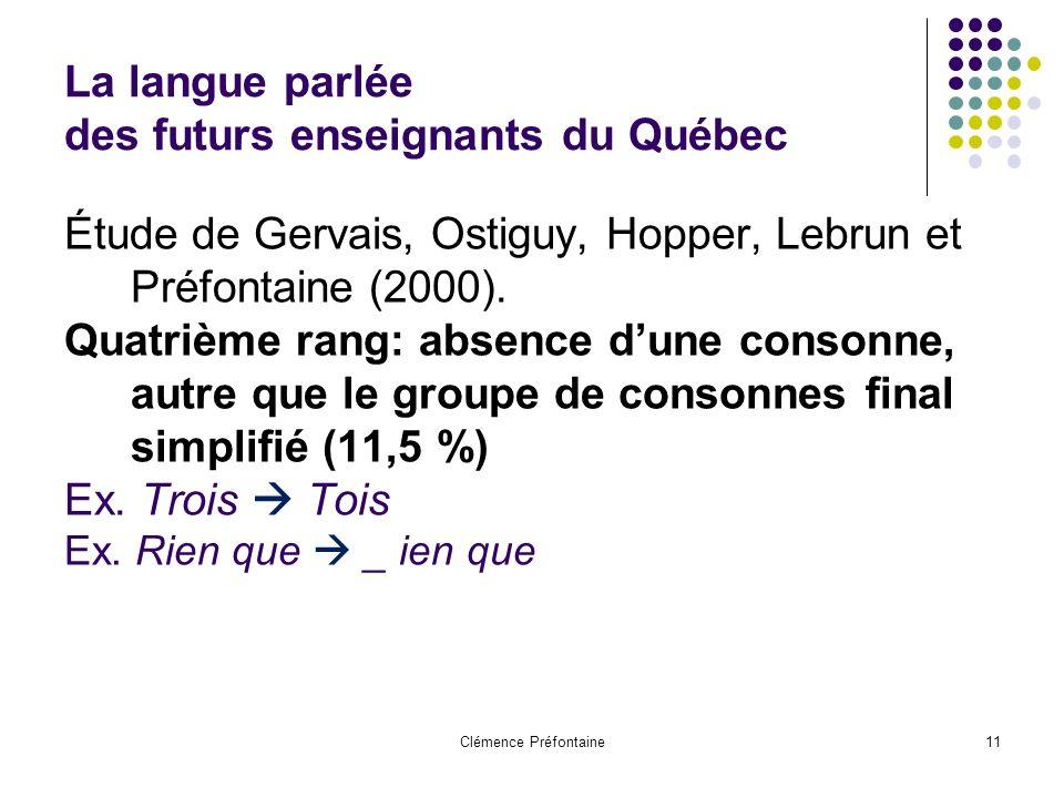 Clémence Préfontaine11 La langue parlée des futurs enseignants du Québec Étude de Gervais, Ostiguy, Hopper, Lebrun et Préfontaine (2000). Quatrième ra