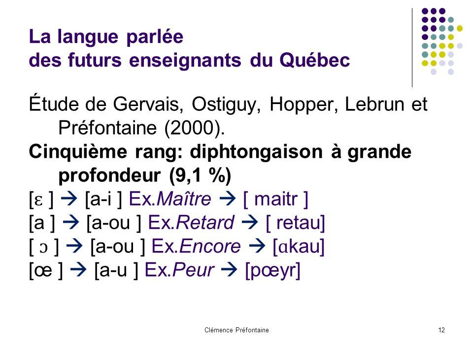 Clémence Préfontaine12 La langue parlée des futurs enseignants du Québec Étude de Gervais, Ostiguy, Hopper, Lebrun et Préfontaine (2000). Cinquième ra