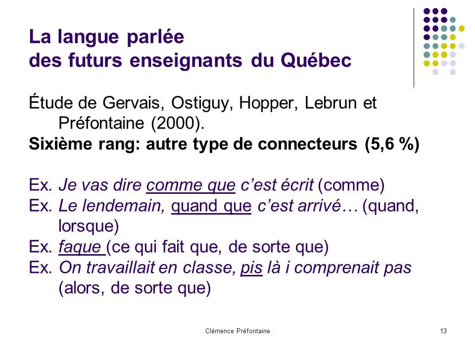 Clémence Préfontaine13 La langue parlée des futurs enseignants du Québec Étude de Gervais, Ostiguy, Hopper, Lebrun et Préfontaine (2000). Sixième rang