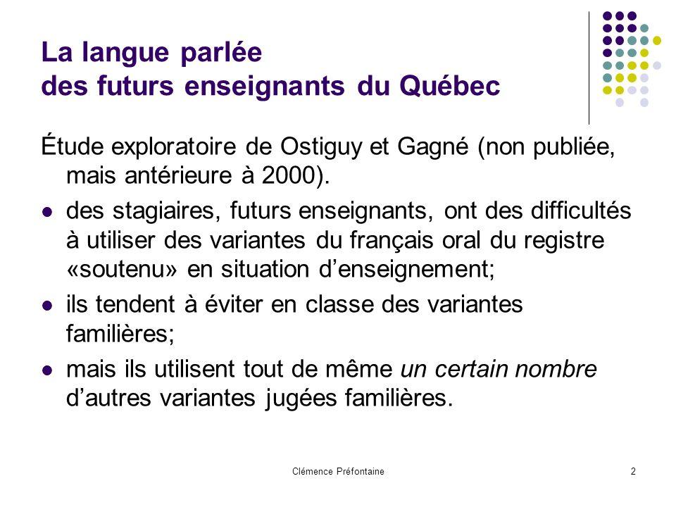 Clémence Préfontaine2 La langue parlée des futurs enseignants du Québec Étude exploratoire de Ostiguy et Gagné (non publiée, mais antérieure à 2000).