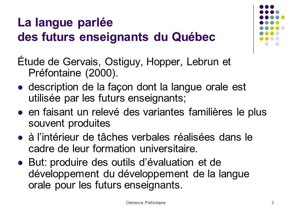 Clémence Préfontaine3 La langue parlée des futurs enseignants du Québec Étude de Gervais, Ostiguy, Hopper, Lebrun et Préfontaine (2000).