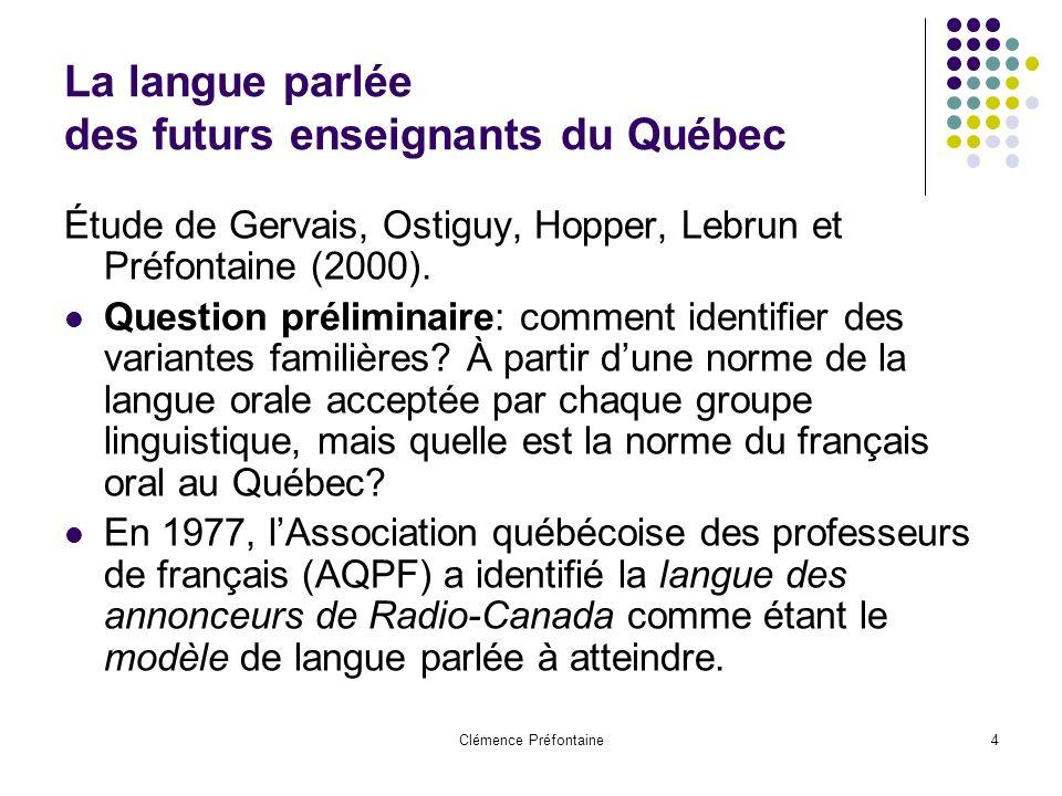 Clémence Préfontaine4 La langue parlée des futurs enseignants du Québec Étude de Gervais, Ostiguy, Hopper, Lebrun et Préfontaine (2000). Question prél
