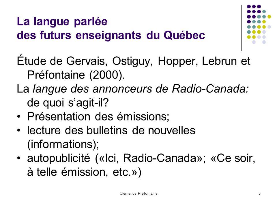 Clémence Préfontaine5 La langue parlée des futurs enseignants du Québec Étude de Gervais, Ostiguy, Hopper, Lebrun et Préfontaine (2000). La langue des