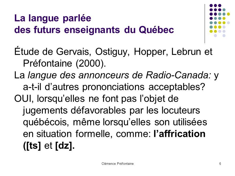 Clémence Préfontaine6 La langue parlée des futurs enseignants du Québec Étude de Gervais, Ostiguy, Hopper, Lebrun et Préfontaine (2000). La langue des