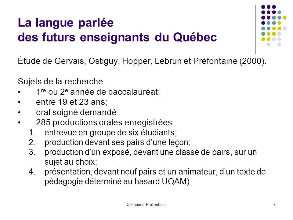 Clémence Préfontaine7 La langue parlée des futurs enseignants du Québec Étude de Gervais, Ostiguy, Hopper, Lebrun et Préfontaine (2000). Sujets de la