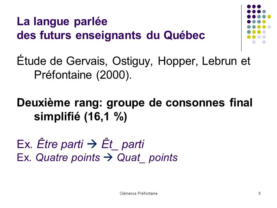 Clémence Préfontaine9 La langue parlée des futurs enseignants du Québec Étude de Gervais, Ostiguy, Hopper, Lebrun et Préfontaine (2000). Deuxième rang