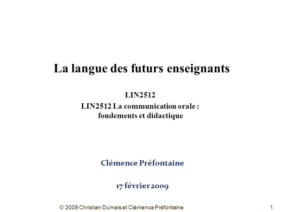 LIN2512 LIN2512 La communication orale : fondements et didactique La langue des futurs enseignants Clémence Préfontaine 17 février 2009 1© 2009 Christ