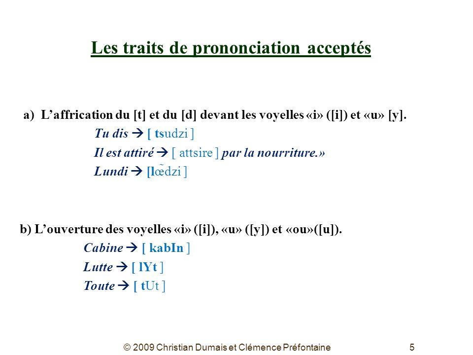 5 Les traits de prononciation acceptés a)Laffrication du [t] et du [d] devant les voyelles «i» ([i]) et «u» [y]. Tu dis [ tsudzi ] Il est attiré [ att