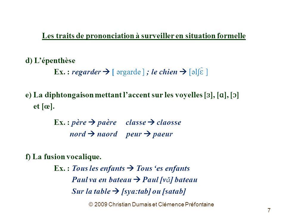 7 Les traits de prononciation à surveiller en situation formelle d) Lépenthèse Ex. : regarder [ ərgarde ] ; le chien [əl ʃɛ ̃ ] e) La diphtongaison me