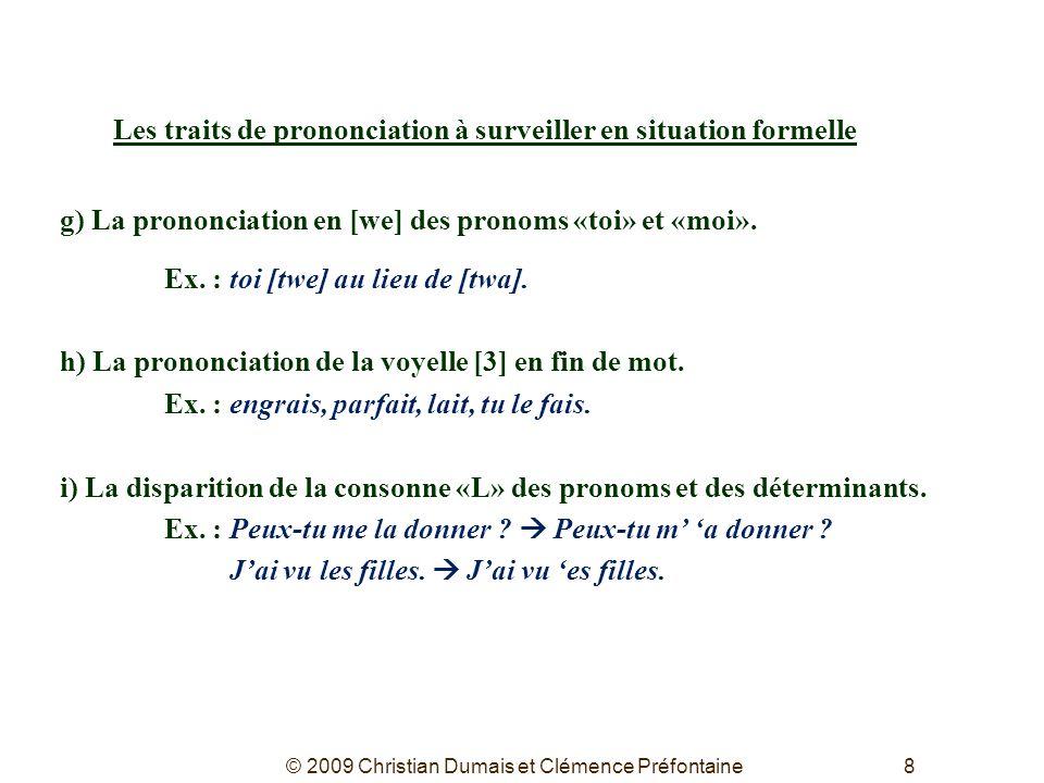 8 Les traits de prononciation à surveiller en situation formelle g) La prononciation en [we] des pronoms «toi» et «moi». Ex. : toi [twe] au lieu de [t