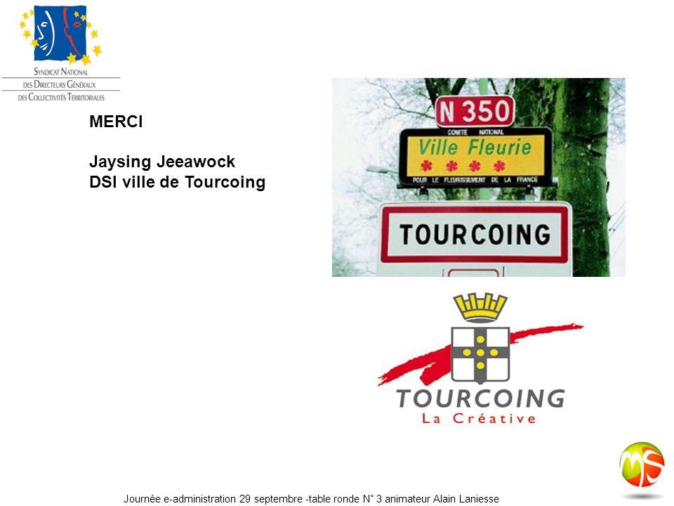 MERCI Jaysing Jeeawock DSI ville de Tourcoing Journée e-administration 29 septembre -table ronde N° 3 animateur Alain Laniesse