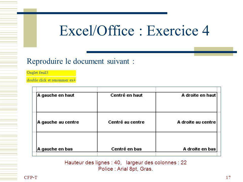 CFP-T 16 Excel/Office : Les alignements … Pour chaque cellule on peut changer lalignement du contenu, avec le menu : Format – Cellule…
