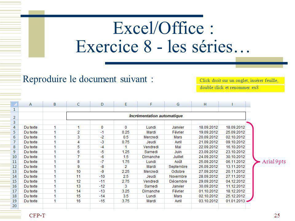 CFP-T 24 Excel/Office : Les séries… Autre exemple : On tape la donnée à reproduire ! Dans ce cas, lincrémentation sera de 1 Sélectionner 2 cellules po