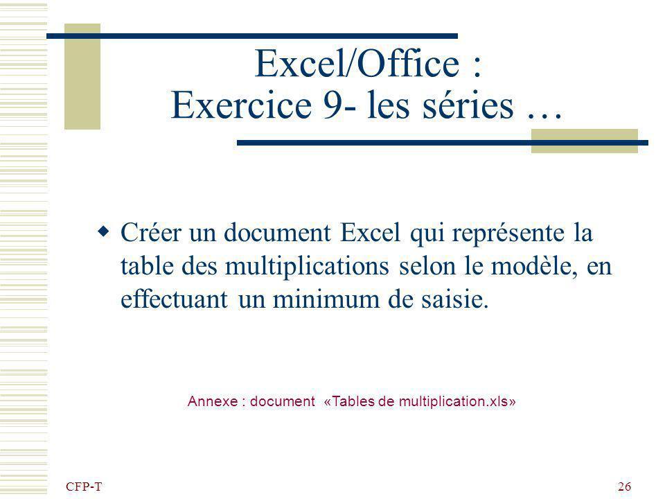 CFP-T 25 Excel/Office : Exercice 8 - les séries… Reproduire le document suivant : Click droit sur un onglet, insérer feuille, double click et renommer
