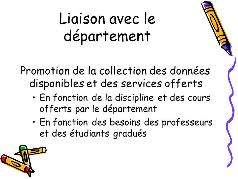 Liaison avec le département Promotion de la collection des données disponibles et des services offerts En fonction de la discipline et des cours offerts par le département En fonction des besoins des professeurs et des étudiants gradués