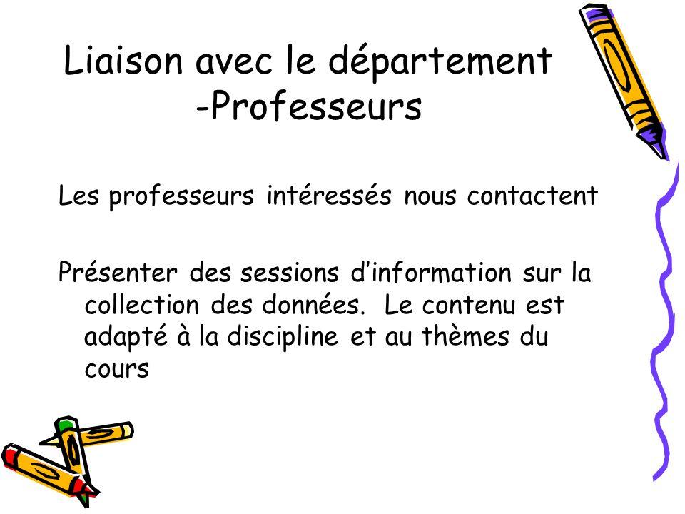 Liaison avec le département -Professeurs Les professeurs intéressés nous contactent Présenter des sessions dinformation sur la collection des données.
