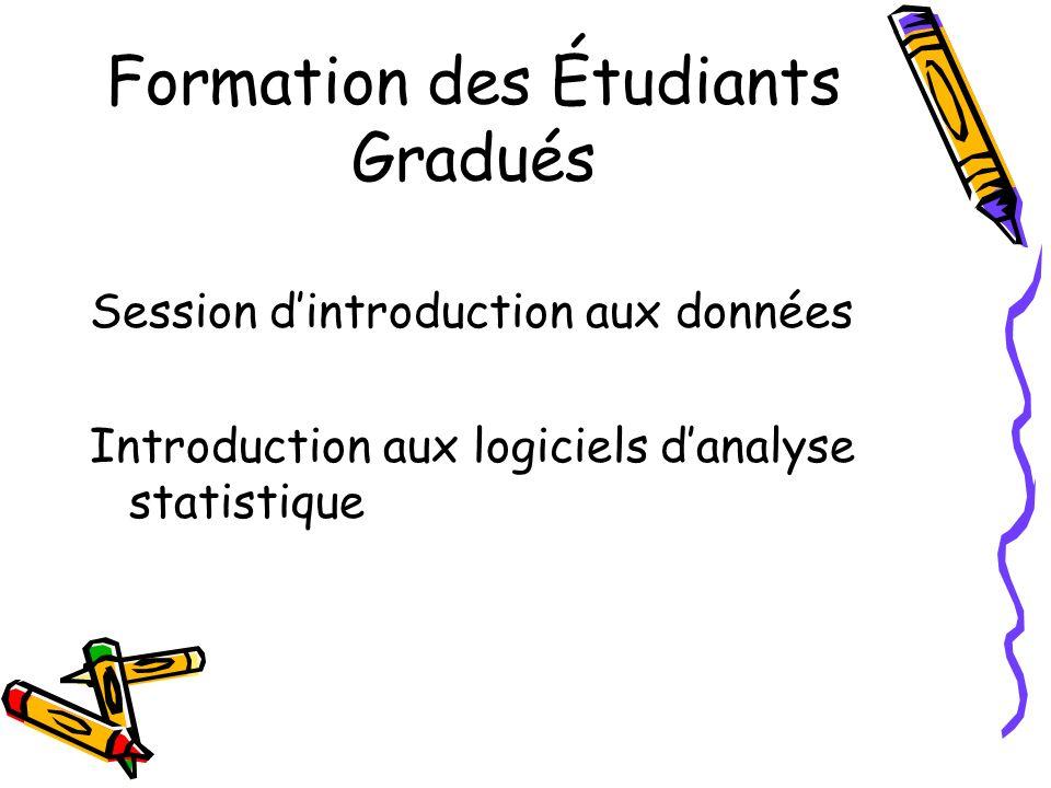 Formation des Étudiants Gradués Session dintroduction aux données Introduction aux logiciels danalyse statistique