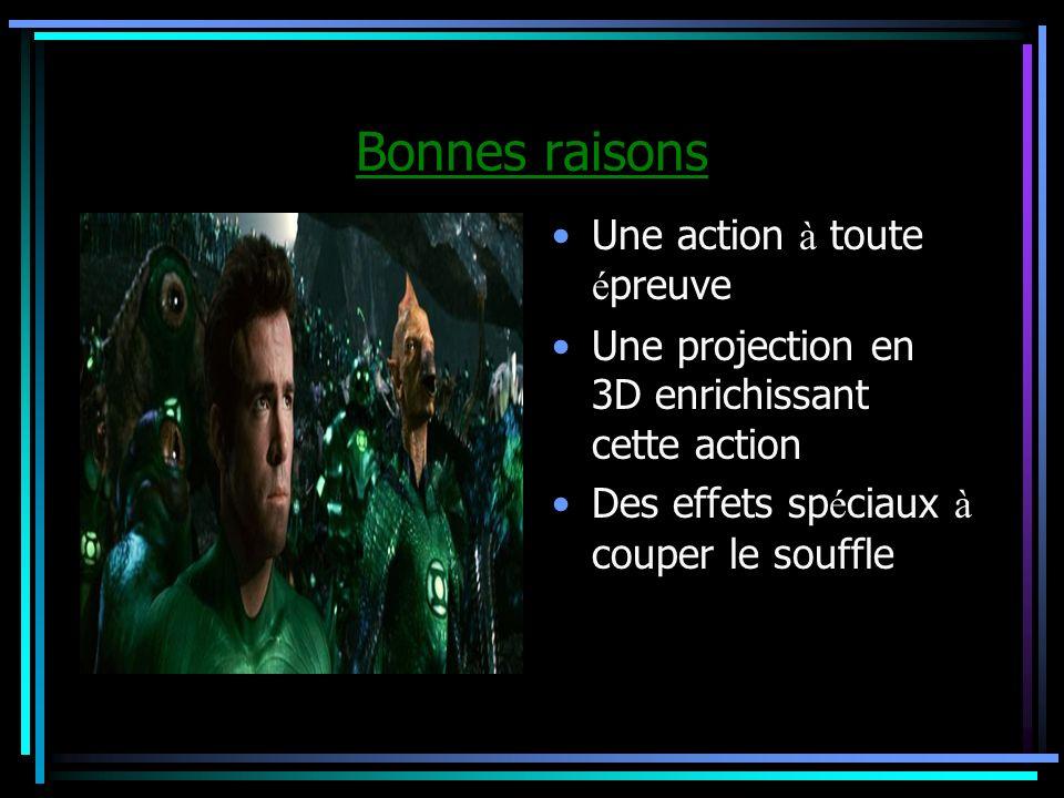 Bonnes raisons Une action à toute é preuve Une projection en 3D enrichissant cette action Des effets sp é ciaux à couper le souffle