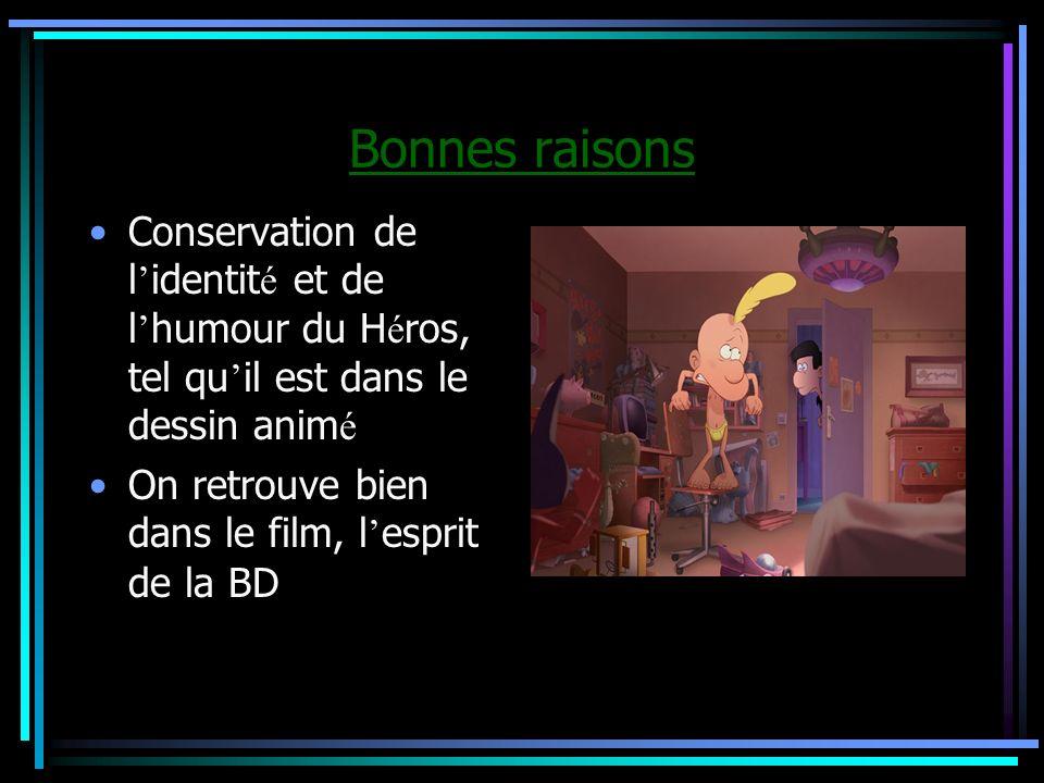 Bonnes raisons Conservation de l identit é et de l humour du H é ros, tel qu il est dans le dessin anim é On retrouve bien dans le film, l esprit de la BD