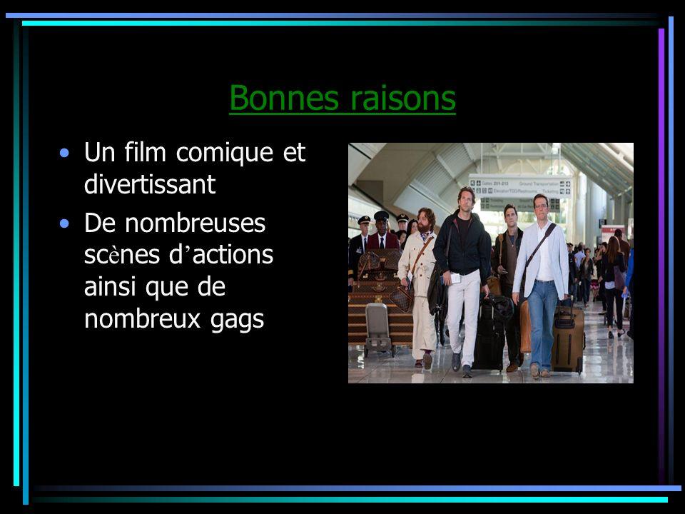 Bonnes raisons Un film comique et divertissant De nombreuses sc è nes d actions ainsi que de nombreux gags
