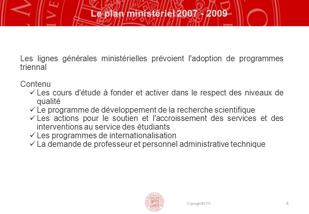 Copyright©2003 6 Le plan ministériel 2007 - 2009 Les lignes générales ministérielles prévoient l'adoption de programmes triennal Contenu Les cours d'é