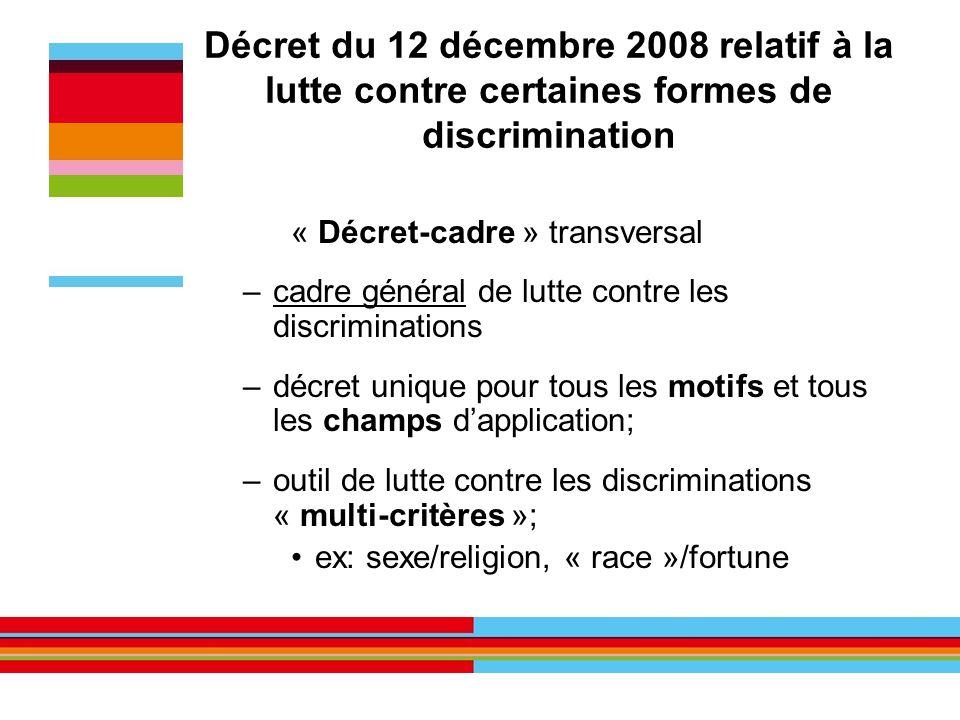 Décret du 12 décembre 2008 relatif à la lutte contre certaines formes de discrimination « Décret-cadre » transversal –cadre général de lutte contre le